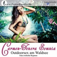 Outdoorsex am Waldsee: Eine erotische Hypnose - Carmen-Tenera Somnia