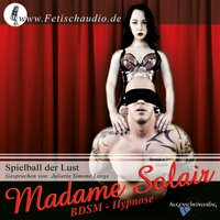 Spielball der Lust: BDSM Hypnose - Madame Solair