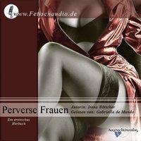Perverse Frauen - Irena Böttcher