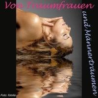 Von Traumfrauen und Männerträumen - Doris Lerche, Ulli Weigel