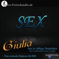 Sex in völliger Dunkelheit – Von 2 unbekannten Frauen verführt: Eine erotische Hypnose für ihn - Giulia