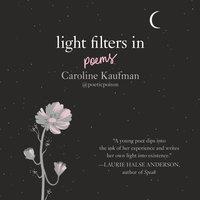 Light Filters In: Poems - Caroline Kaufman