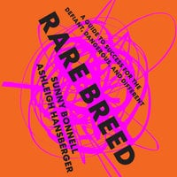 Rare Breed: A Guide to Success for the Defiant, Dangerous, and Different - Sunny Bonnell,Ashleigh Hansberger