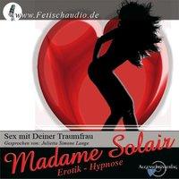 Sex mit Deiner Traumfrau: Erotik Hypnose - Madame Solair