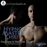 Gangbang im Darkroom: Eine Gay Hypnose - Chris