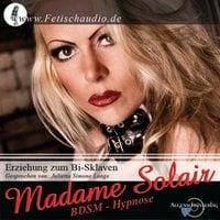 Erziehung zum Bi- Sklaven: BDSM Hypnose - Madame Solair