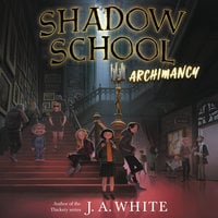 Shadow School #1: Archimancy - J.A. White