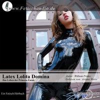Latex Lolita Domina: Das Leben der Princess Fatale - Wiliam Prides