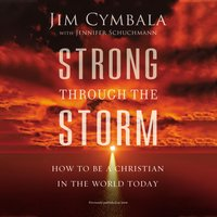 Strong through the Storm: How to Be a Christian in the World Today - Jim Cymbala
