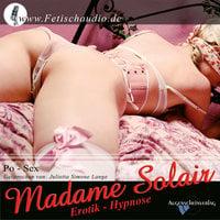 Po-Sex: Erotik Hypnose - Madame Solair