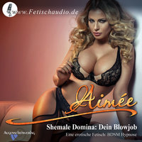 Shemale Domina: Dein Blowjob - Aimée
