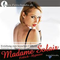 Erziehung zum keuschen Cuckold: Fetisch Hypnose - Madame Solair