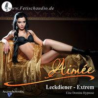 Leckdiener Extrem: Eine Domina Hypnose - Aimée