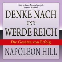Denke nach und werde reich: Die Gesetze von Erfolg - Napoleon Hill