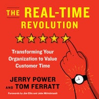 The Real-Time Revolution: Transforming Your Organization to Value Customer Time - Jerry Power,Thomas Ferratt