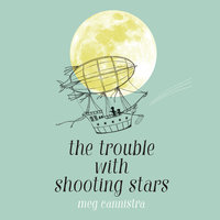 The Trouble with Shooting Stars - Meg Cannistra