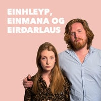 Einhleyp, einmana og eirðarlaus: 05 – Að fokka sér upp - Steiney Skúladóttir, Pálmi Freyr Hauksson