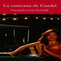 La caravana de Gardel - Fernando Cruz Kronfly