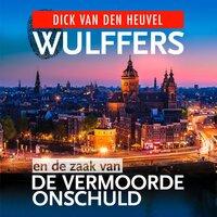Wulffers en de zaak van de vermoorde onschuld - Dick van den Heuvel