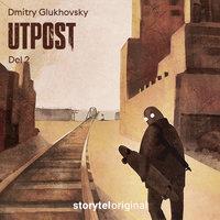 Utpost - E2 - Dmitry Glukhovsky