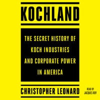 Kochland: The Secret History of Koch Industries and Corporate Power in America - Christopher Leonard