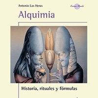 Alquimia, las fórmulas rituales esotéricas de la transmutación - Antonio Las Heras