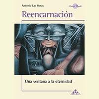 Reencarnación, una ventana a la eternidad - Antonio Las Heras