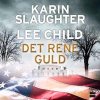 Det rene guld - Lee Child & Karin Slaughter, Karin/Lee Slaughter/Child