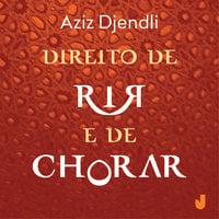 Direito de rir e de chorar - Aziz Djendli