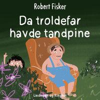 Da troldefar havde tandpine - Robert Fisker
