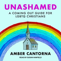 Unashamed: A Coming Out Guide for LGBTQ Christians - Amber Cantorna