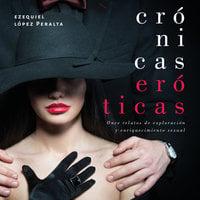 Crónicas eróticas - Ezequiel López Molano