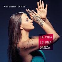 La vida es una danza - Antonina Canal