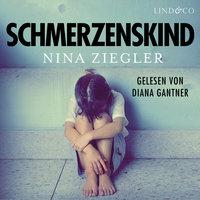 Schmerzenskind: Aus der Hölle meiner Kindheit in ein glückliches Leben - Nina Ziegler
