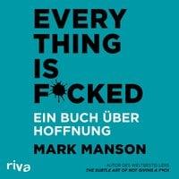 Everything is Fucked: Ein Buch über die Hoffnung - Mark Manson