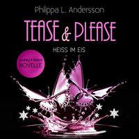 Tease & Please: Heiß im Eis - Philippa L. Andersson