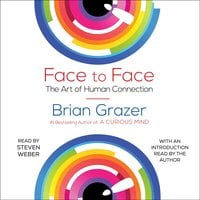 Face to Face: The Art of Human Connection - Brian Grazer