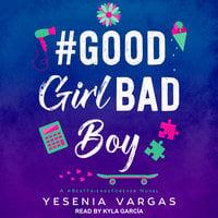 #GoodGirlBadBoy - Yesenia Vargas