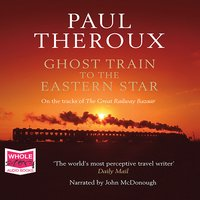 Ghost Train to the Eastern Star: On the Tracks of the Great Railway Bazaar - Paul Theroux