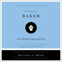 Becoming a Baker: Masters at Work - Glynnis MacNicol