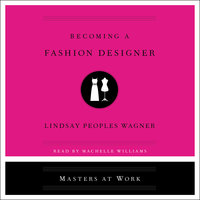 Becoming a Fashion Designer: Masters at Work - Lindsay Peoples Wagner