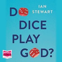 Do Dice Play God? – The Mathematics of Uncertainty - Ian Stewart