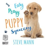 Easy Peasy Puppy Squeezy: Your simple step-by-step guide to raising and training a happy puppy or dog - Steve Mann