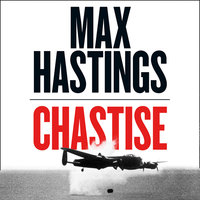 Chastise - Max Hastings