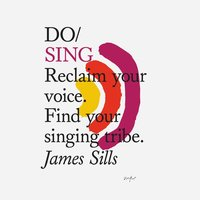 Do Books, Do Sing - Reclaim your voice. Find your singing tribe. (unabridged) - James Sills