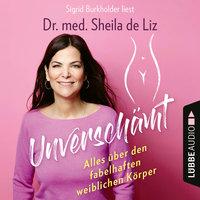 Unverschämt: Alles über den fabelhaften weiblichen Körper - Sheila de Liz