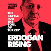 Erdogan Rising: The Battle For the Soul of Turkey - Hannah Lucinda Smith