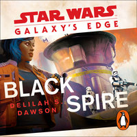 Star Wars: Galaxy's Edge- Black Spire - Delilah S. Dawson
