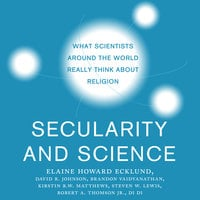 Secularity and Science: What Scientists Around the World Really Think About Religion - Di Di, Elaine Howard Ecklund, David R. Johnson, Steven W. Lewis, Kirstin R.W. Matthews, Robert A. Thomson, Brandon Vaidyanathan