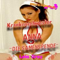 Erotik für's Ohr: Krankenschwester Anna - Die Samenspende - Lela Gray